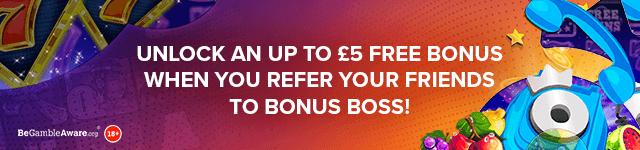 Bonus Boss Online Casino - Refer a friend bonus - Unlock an up to £5 free bonus when you refer your friends to Bonus Boss - desktop subpage